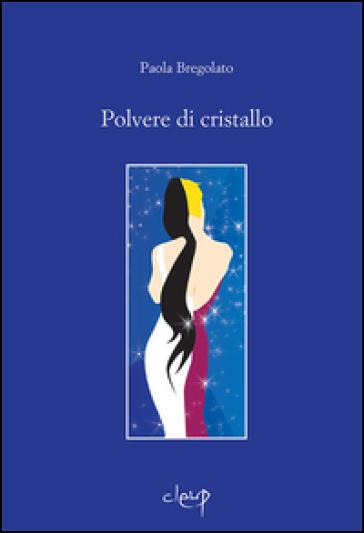 Polvere di cristallo - Paola Bregolato | Kritjur.org
