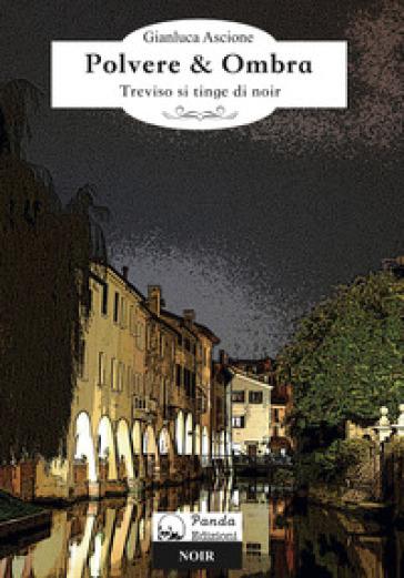 Polvere & ombra. Treviso si tinge di noir - Gianluca Ascione | Jonathanterrington.com