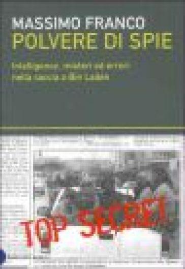Polvere di spie. Intelligence, misteri ed errori nella caccia a Bin Laden - Massimo Franco |