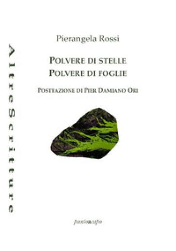 Polvere di stelle, polvere di foglie - Pierangela Rossi |
