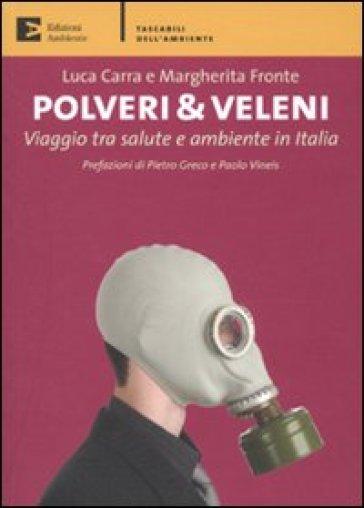 Polveri & veleni. Viaggio tra salute e ambiente in Italia - Luca Carra |