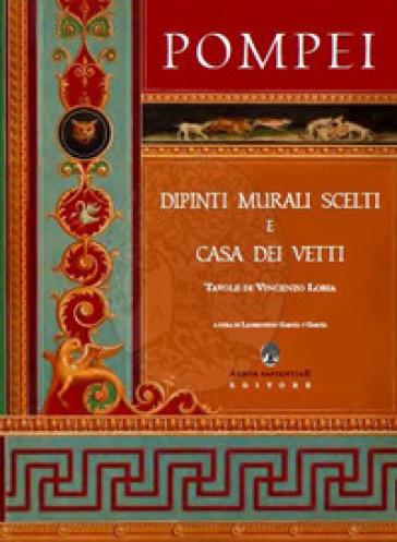 Pompei. Dipinti murali scelti e casa dei Vetti. Ediz. limitata - L. Garcia y Garcia |
