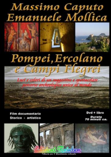 Pompei Ercolano e Campi Flegrei. Luci e colori di un suggestivo e spettacolare percorso archeologico unico al mondo. Con DVD - Massimo Caputo  