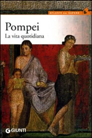 Pompei. La vita quotidiana