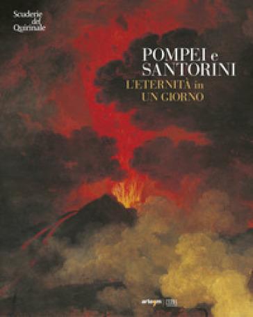 Pompei e Santorini. L'eternità in un giorno. Catalogo della mostra (Roma, 11 ottobre 2019-6 gennaio 2020). Ediz. illustrata - M. Osanna |