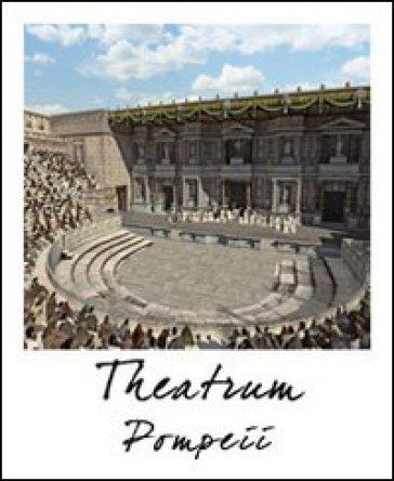 Pompei teatro. Stato attuale e ricostruzione. Ediz. multilingue