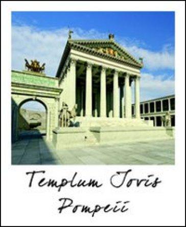 Pompei tempio di Giove. Stato attuale e ricostruzione. Ediz. multilingue