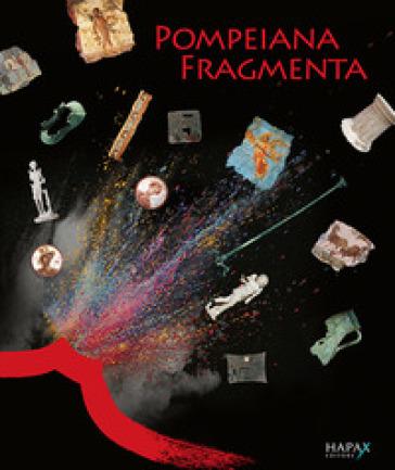 Pompeiana fragmenta. Conoscere e conservare (a) Pompei. Indagini archeologiche, analisi diagnostiche e restauri - D. Elia | Rochesterscifianimecon.com