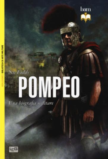 Pompeo. Una biografia militare - Nic Fields | Kritjur.org