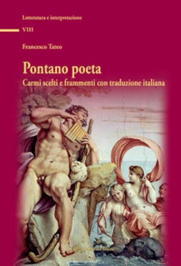 Pontano poeta. Carmi scelti e frammenti con traduzione italiana - Francesco Tateo   Thecosgala.com