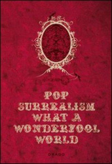 Pop Surrealism: What a Wonderfool World