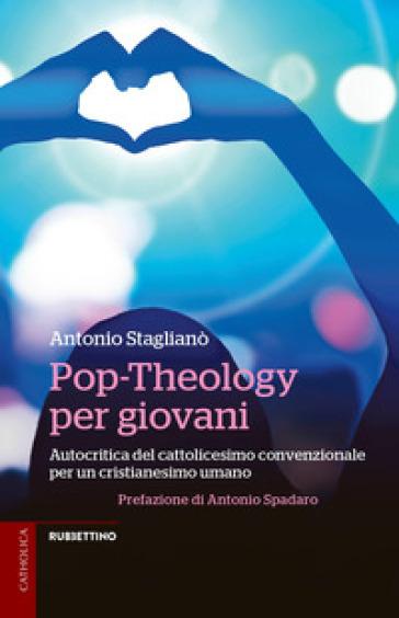 Pop-Theology per giovani. Autocritica del cattolicesimo convenzionale per un cristianesimo umano - Antonio Staglianò pdf epub
