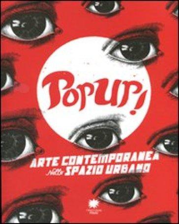 Pop up. Arte contemporanea in uno spazio urbano