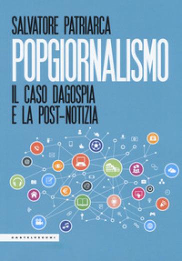Popgiornalismo. Il caso Dagospia e la post-notizia - Salvatore Patriarca | Thecosgala.com