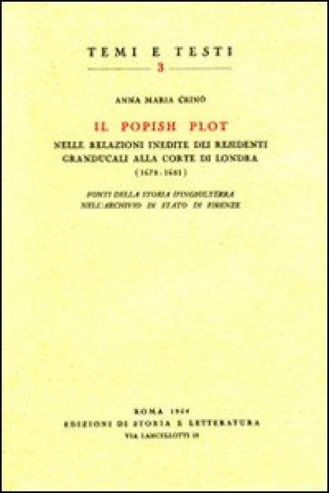 Il Popish Plot nelle relazioni inedite dei residenti granducali alla corte di Londra (1678-1681). Fonti della storia d'Inghilterra nell'Archivio di Stato di Firenze - Anna M. Crinò |