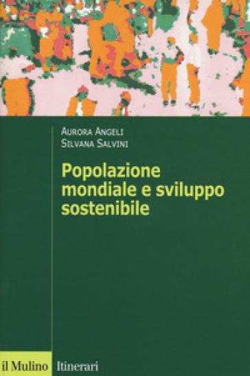 Popolazione mondiale e sviluppo sostenibile. Crescita, stagnazione e declino - Aurora Angeli | Thecosgala.com