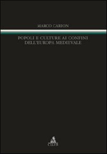 Popoli e culture ai confini dell'Europa medievale - Marco Carion |