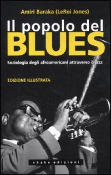 Popolo del blues. Sociologia degli afroamericani attraverso il jazz (Il) - Amiri Baraka   Thecosgala.com
