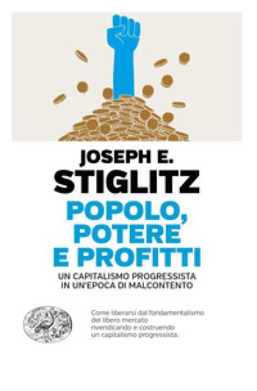 Popolo, potere e profitti. Un capitalismo progressista in un'epoca di malcontento - Joseph E. Stiglitz |