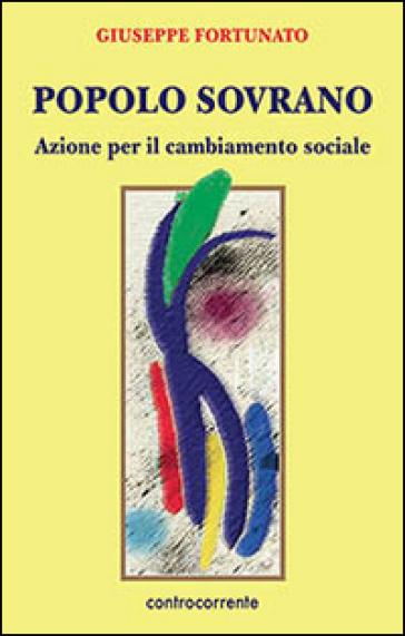 Popolo sovrano. Azione per il cambiamento sociale - Giuseppe Fortunato | Kritjur.org
