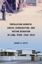 Population Growth, Social Segregation, and Voting Behavior in Lima, Peru, 1940-2016
