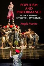 Populism and Performance in the Bolivarian Revolution of Venezuela