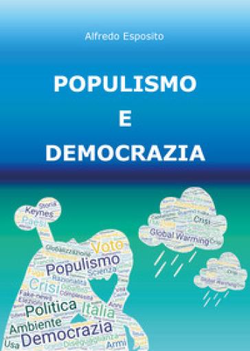 Populismo e democrazia - Alfredo Esposito |