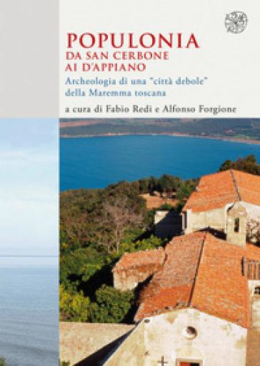 Populonia da San Cerbone ai d'Appiano. Archeologia di una «città debole» della Maremma toscana - Fabio Redi | Kritjur.org