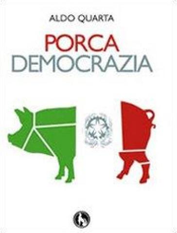 Porca democrazia - Aldo Quarta pdf epub