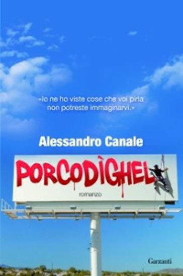 Porcodighel - Alessandro Canale |