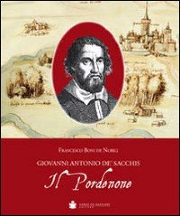 Il Pordenone. Giovanni Antonio De' Sacchis - Francesco Boni De Nobili | Rochesterscifianimecon.com