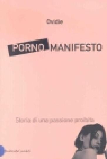 Porno Manifesto. Storia di una passione proibita - Ovidie Becht | Kritjur.org