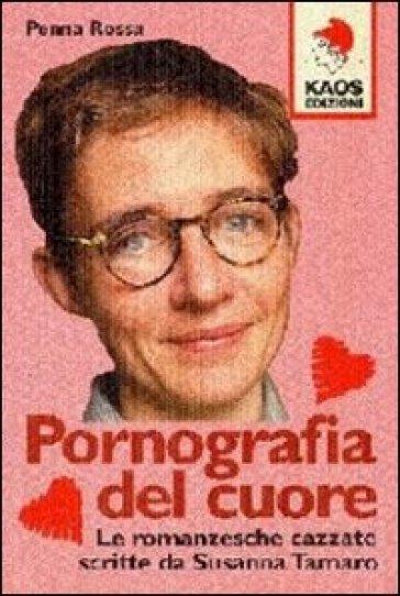 Pornografia del cuore - Penna Rossa |