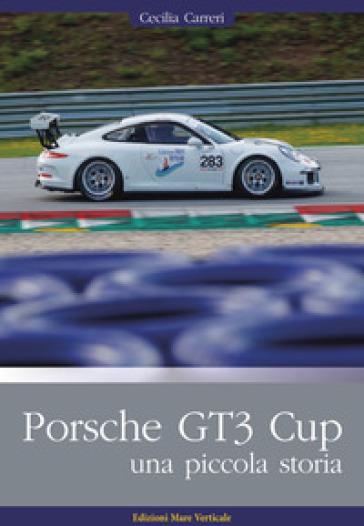 Porsche GT3 Cup. Una piccola storia. Ediz. illustrata - Cecilia Carreri | Rochesterscifianimecon.com