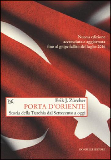 Porta d'Oriente. Una storia della Turchia dal Settecento a oggi - Erik J. Zurcher |