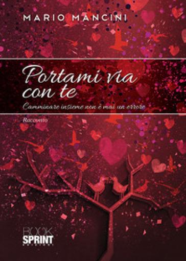 Portami via con te. Camminare insieme non è mai un errore - Mario Mancini   Kritjur.org
