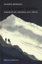 Portfolio alpino. Orizzonti di vita, letteratura, arte e libertà