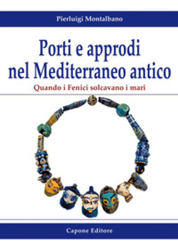 Porti e approdi nel Mediterraneo antico. Quando i Fenici solcavano i mari - Pierluigi Montalbano   Kritjur.org