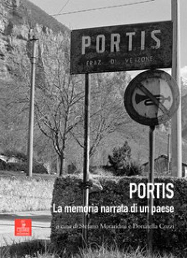 Portis. La memoria narrata di un paese. Con DVD video - S. Morandini  