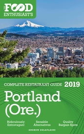 Portland - 2019 - The Food Enthusiast s Complete Restaurant Guide