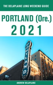 Portland (Ore.) - The Delaplaine 2021 Long Weekend Guide