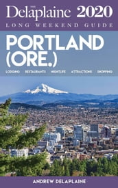 Portland (Ore.) - The Delaplaine 2020 Long Weekend Guide