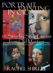 Portrait Painting in Oil: 10 Step by Step Guides from Old Masters: Learn to Paint Portraits via Detailed Oil Painting Demonstrations