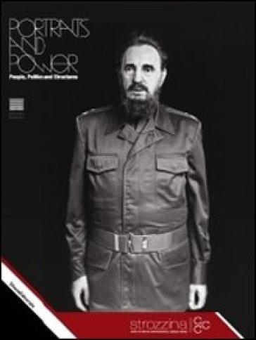 Portraits and power. People, politics and structures. Catalogo della mostra (Firenze, 1 ottobre 2010-23 gennaio 2011). Ediz. italiana e inglese
