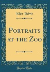 Portraits at the Zoo (Classic Reprint)