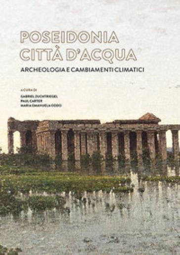 Poseidonia città d'acqua. Archeologia e cambiamenti climatici - G. Zuchtriegel |