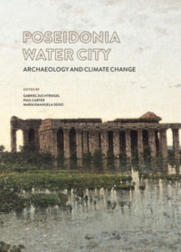 Poseidonia città d'acqua. Archeologia e cambiamenti climatici. Ediz. italiana e inglese - G. Zuchtriegel |