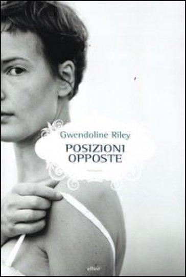 Posizioni opposte - Gwendoline Riley |