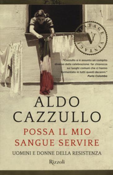 Possa il mio sangue servire. Uomini e donne della Resistenza - Aldo Cazzullo | Rochesterscifianimecon.com