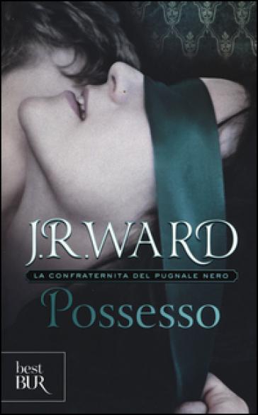 Possesso. La confraternita del pugnale nero. 5. - J. R. Ward | Rochesterscifianimecon.com